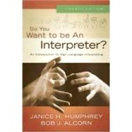 So You Want to Be an Interpreter? (B1055) by Janice H. Humphrey & Bob J. Alcorn, 9780976713265