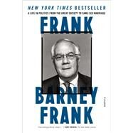 Frank A Life in Politics from the Great Society to Same-Sex Marriage by Frank, Barney, 9781250083265