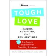 toughLove Eighteen Top Experts Share Proven Strategies for Raising Confident, Kind, Resilient Kids by Stiepock, Lisa; Iorio, Amy; Gottlieb, Lori, 9781476733265