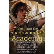 Tales from the Shadowhunter Academy by Clare, Cassandra; Brennan, Sarah Rees; Johnson, Maureen; Wasserman, Robin, 9781481443265