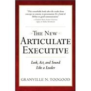 The New Articulate Executive: Look, Act and Sound Like a Leader by Toogood, Granville, 9780071743266