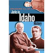Speaking Ill of the Dead: Jerks in Idaho History by Stapilus, Randy, 9780762793266