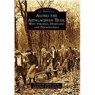 Along the Appalachian Trail: West Virginia, Maryland and Pennsylvania by Adkins, Leonard M.; Appalachian Trail Conservancy, 9781467123266
