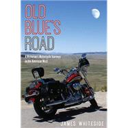 Old Blue's Road: A Historian's Motorcycle Journeys in the American West by Whiteside, James, 9781607323266