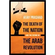 The Death of the Nation and the Future of the Arab Revolution by Prashad, Vijay, 9780520293267