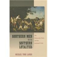 Northern Men With Southern Loyalties by Landis, Michael Todd, 9780801453267