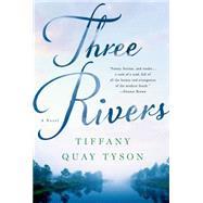 Three Rivers A Novel by Tyson, Tiffany Quay, 9781250063267