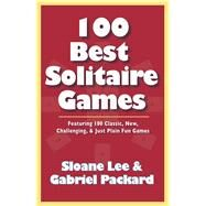 100 Best Solitaire Games: Featuring 100 Classic, New, Challenging, & Just Plain Fun Games by Lee, Sloane; Packard, Gabriel, 9781580423267