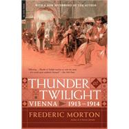 Thunder at Twilight: Vienna 1913/1914 by Morton, Frederic, 9780306823268
