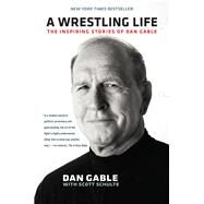 A Wrestling Life by Gable, Dan; Schulte, Scott, 9781609383268