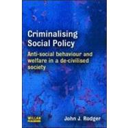 Criminalising Social Policy: Anti-social Behaviour and Welfare in a De-civilised Society by Rodger; John, 9781843923268