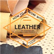 How to Work with Leather Easy Techniques and Over 20 Great Projects by Pogson, Katherine, 9781911163268