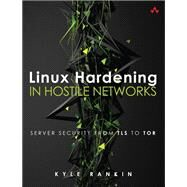 Linux Hardening in Hostile Networks Server Security from TLS to TOR by Rankin, Kyle, 9780134173269