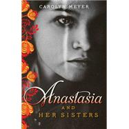 Anastasia and Her Sisters by Meyer, Carolyn, 9781481403269