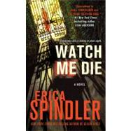 Watch Me Die by Spindler, Erica, 9781250003270