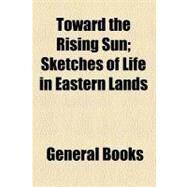 Toward the Rising Sun by , 9780217903271