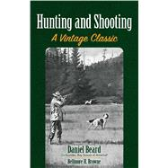 Hunting and Shooting A Vintage Classic by Beard, Daniel; Browne, Bellmore  H., 9780486813271