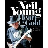 Neil Young: Heart of Gold by Kubernik, Harvey, 9781495003271