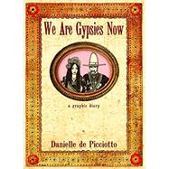 We Are Gypsies Now: A Graphic Diary by De Picciotto, Danielle, 9781878923271
