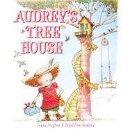 Audrey's Tree House by Hughes, Jenny; Bentley, Jonathan, 9780545813273