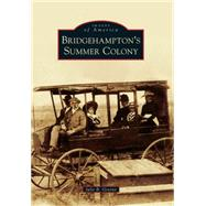 Bridgehampton's Summer Colony by Greene, Julie B., 9781467123273