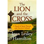 The Lion and the Cross by Hamilton, Joan Lesley, 9781504053273