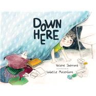 Down Here by Sherrard, Valerie; Malenfant, Isabelle, 9781554553273