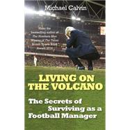 Living on the Volcano by Calvin, Michael; Wenger, Arsene, 9781780893273