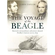 The Voyage of the Beagle Darwin's Extraordinary Adventure Aboard FitzRoy's Famous Survey Ship by Taylor, James, 9781844863273