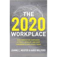 The 2020 Workplace: How Innovative Companies Attract, Develop, and Keep Tomorrow's Employees Today by Meister, Jeanne C., 9780061763274