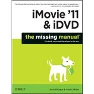 iMovie '11 and iDVD : The Missing Manual by Pogue, David; Miller, Aaron, 9781449393274