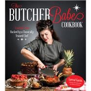 The Butcher Babe Cookbook Comfort Food Hacked by a Classically Trained Chef by Gavin, Loreal, 9781624143274