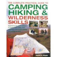 The Complete Practical Guide to Camping, Hiking & Wilderness Skills by Drake, Peter G., 9781780193274