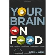 Your Brain on Food How Chemicals Control Your Thoughts and Feelings, Second Edition by Wenk, Gary L., 9780199393275