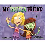 My Rotten Friend by Blake, Stephanie J.; Epelbaum, Mariano, 9780807553275
