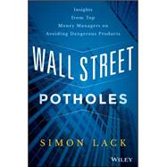 Wall Street Potholes: Insights from Top Money Managers on Avoiding Dangerous Products by Lack, Simon A., 9781119093275