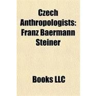 Czech Anthropologists : Franz Baermann Steiner by , 9781156313275