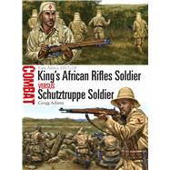 King's African Rifles Soldier vs Schutztruppe Soldier East Africa 1917–18 by Adams, Gregg; Shumate, Johnny, 9781472813275