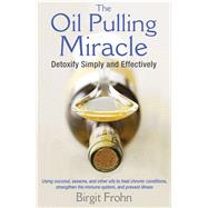 The Oil Pulling Miracle by Frohn, Birgit; Williams, Aida Sefic; Baker, John R. (CON), 9781620553275