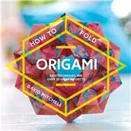 How to Fold Origami Easy Techniques and Over 20 Great Projects by Mitchell, David, 9781911163275