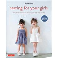 Sewing for Your Girls: Easy Instructions for Dresses, Smocks and Frocks: Includes Pull-Out Patterns by Tsukiori, Yoshiko, 9784805313275