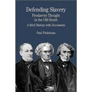 Defending Slavery : Proslavery Thought in the Old South - A Brief History with Documents by Finkelman, Paul, 9780312133276