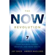 The NOW Revolution 7 Shifts to Make Your Business Faster, Smarter and More Social by Baer, Jay; Naslund, Amber, 9780470923276
