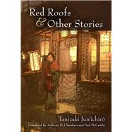 Red Roofs and Other Stories by Jun'ichiro, Tanizaki; Chambers, Anthony H.; McCarthy, Paul, 9780472073276