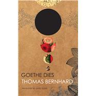 Goethe Dies by Bernhard, Thomas; Reidel, James, 9780857423276