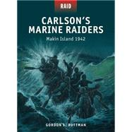 Carlson's Marine Raiders Makin Island 1942 by Rottman, Gordon L.; Shumate, Johnny; Stacey, Mark, 9781472803276