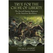True for the Cause of Liberty by Gilbert, Oscar E.; Gilbert, Catherine R., 9781612003276