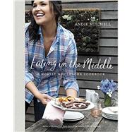 Eating in the Middle by Mitchell, Andie; Goyoaga, Aran, 9780770433277