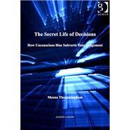 The Secret Life of Decisions: How Unconscious Bias Subverts Your Judgement by Thuraisingham,Meena, 9781409453277