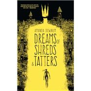 Dreams of Shreds & Tatters by Downum, Amanda, 9781781083277